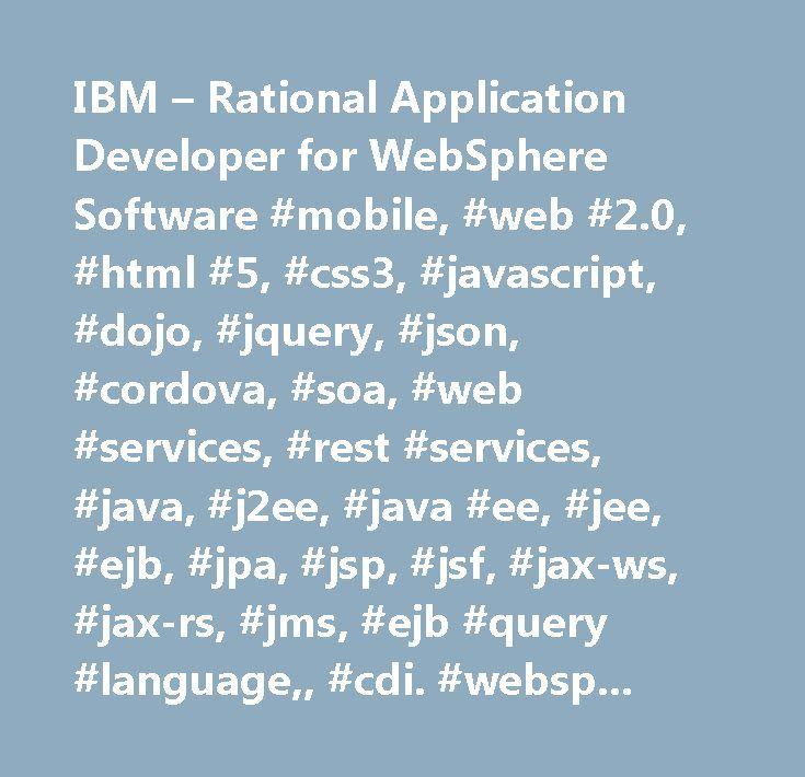 IBM – Rational Application Developer for WebSphere Software #mobile, #web #2.0, #html #5, #css3, #javascript, #dojo, #jquery, #json, #cordova, #soa, #web #services, #rest #services, #java, #j2ee, #java #ee, #jee, #ejb, #jpa, #jsp, #jsf, #jax-ws, #jax-rs, #jms, #ejb #query #language,, #cdi. #websphere, #liberty #profile, #liberty #core, #portal, #ibm #workload #deployer, #maven, #pure #application #systems, #eclipse, #bluemix, #ibm #devops #services, #eclipse #v4.2.2, #jdk #v7…