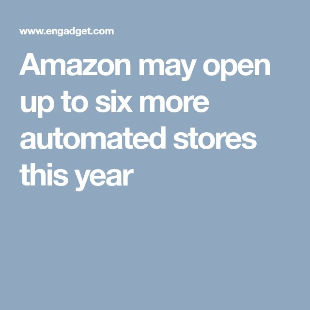 Amazon may open up to six more automated stores this year