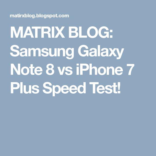 MATRIX BLOG: Samsung Galaxy Note 8 vs iPhone 7 Plus Speed Test!