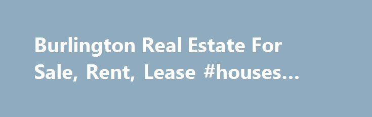 Burlington Real Estate For Sale, Rent, Lease #houses #on #rent http://rental.remmont.com/burlington-real-estate-for-sale-rent-lease-houses-on-rent/  #homes for rent by owner # FEATURED LISTINGS View All $625,900 House / Detached House For Sale $628,000 Condo / Apartment For Sale Featured Services Want to be featured here? Find out how . Seller Verified Listing Seller Verified ForSaleByOwner.ca web site postings have been posted by sellers who have used a valid credit card...