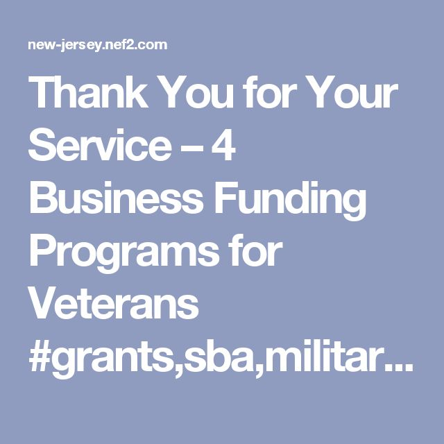 Thank You for Your Service – 4 Business Funding Programs for Veterans #grants,sba,military #veterans,starting #a #business,veterans,veteran #entrepreneurs – New Jersey Finance