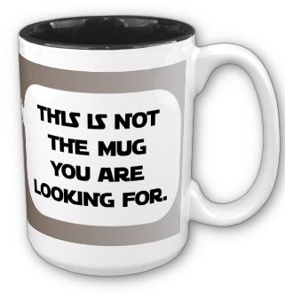 This is NOT the Ben Kenobi's coffee mug you are looking for...