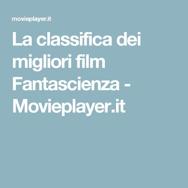La classifica dei migliori film Fantascienza - Movieplayer.it