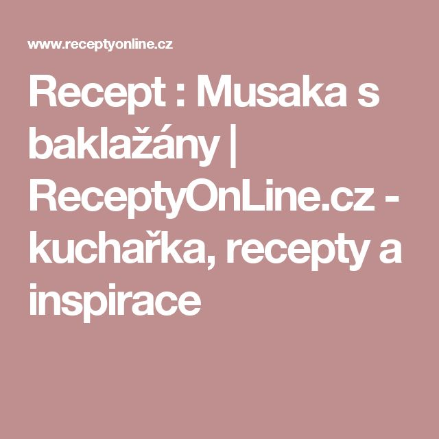 Recept : Musaka s baklažány | ReceptyOnLine.cz - kuchařka, recepty a inspirace