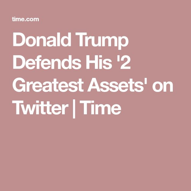 Donald Trump Defends His '2 Greatest Assets' on Twitter | Time