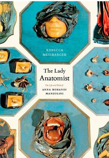 The Lady Anatomist: The Life and Work of Anna Morandi Manzolini, by Rebecca Messbarge