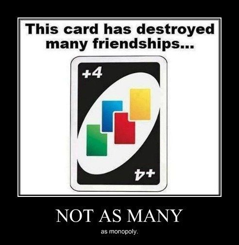 I'd you're not willing to lose every friend you have over a monopoly game, you're not playing hard enough.