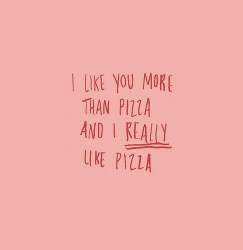I do love pizza...: Life, Quotes, Stuff, I Like You, Funny, Ilikeyou, Things, I Love Pizza