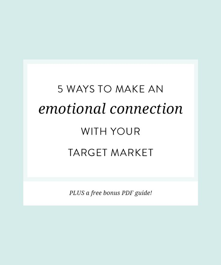 5 ways to make an emotional connection with your target market — Nesha Designs