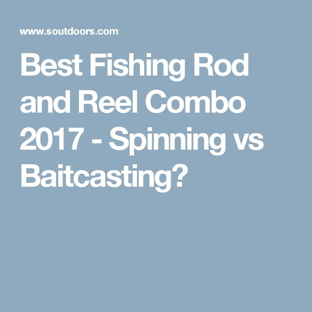 Best Fishing Rod and Reel Combo 2017 - Spinning vs Baitcasting?
