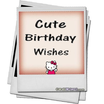 Be kind in picking your message and know that it goes to someone special to you. Choose one of cute birthday wishes that seems awesome to you.