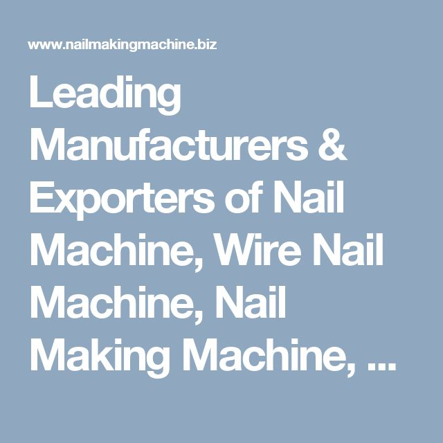 Leading Manufacturers & Exporters of Nail Machine, Wire Nail Machine, Nail Making Machine, Wire Nail Making Machine, Nail Making Plant In Rajkot India.