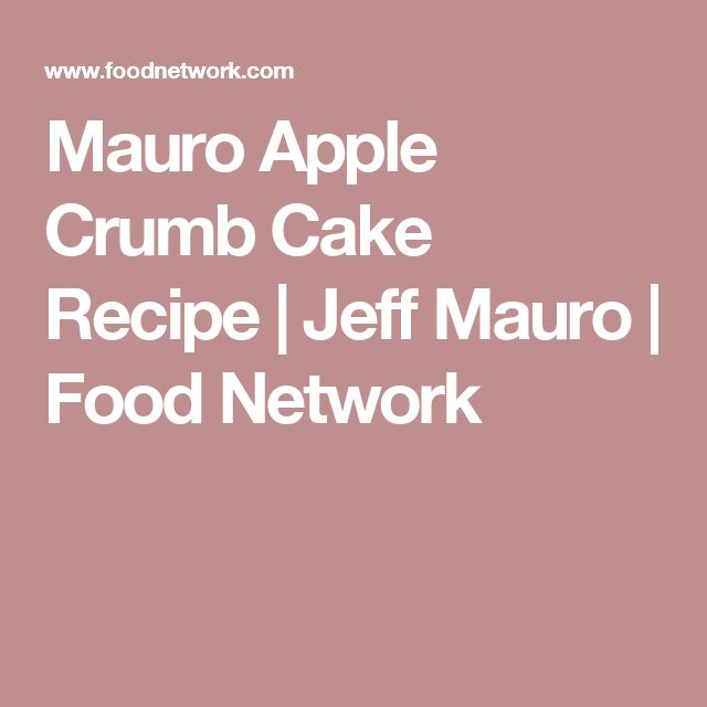 Mauro Apple Crumb Cake Recipe | Jeff Mauro | Food Network