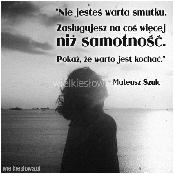 Nie jesteś warta smutku…