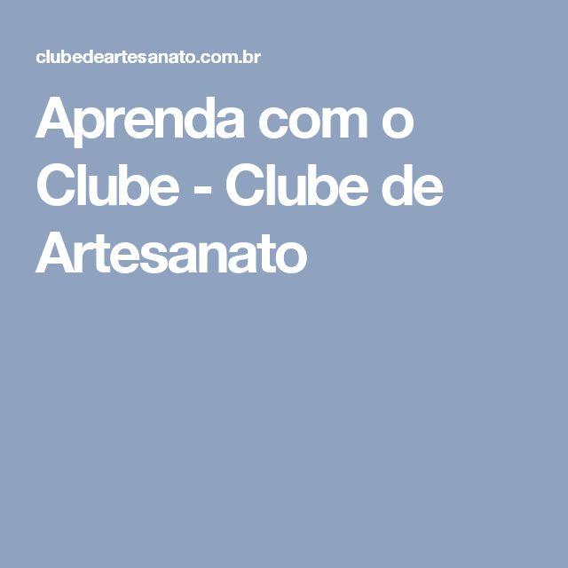 Aprenda com o Clube - Clube de Artesanato
