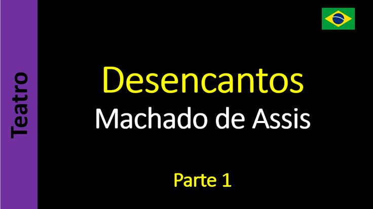 Machado de Assis - Teatro - Desencantos - Parte 1