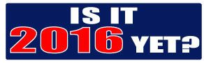 Is It 2016 Yet? Political Bumper Sticker