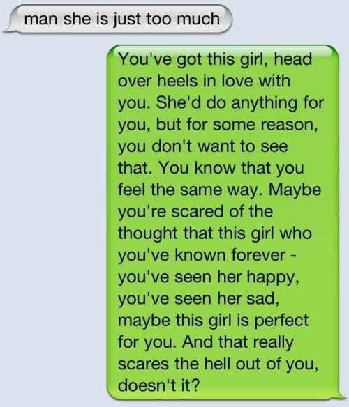 someone needs to send this to the one I love. but something tells me that still wouldn't get the message through