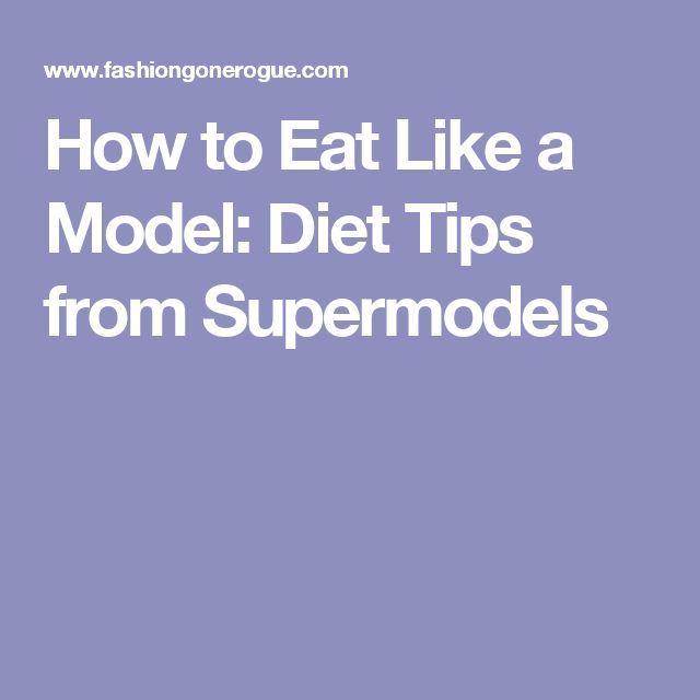 How to Eat Like a Model: Diet Tips from Supermodels