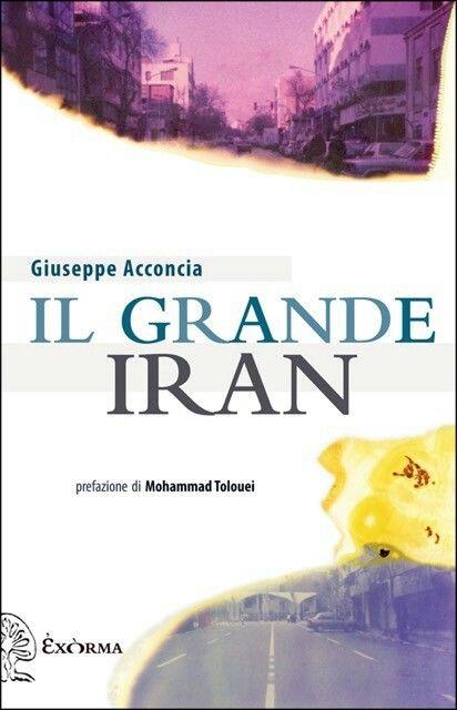 Giuseppe Acconcia - Il Grande Iran - Exòrma, 2016