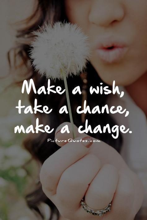 Make a wish, take a chance, make a change. Picture Quotes.