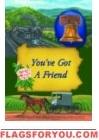 You've Got A Friend Garden Flag
