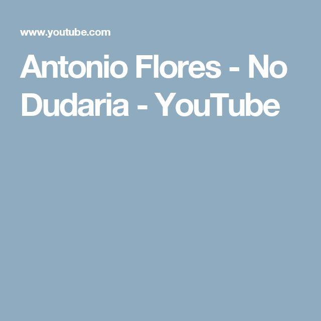 Antonio Flores - No Dudaria - YouTube
