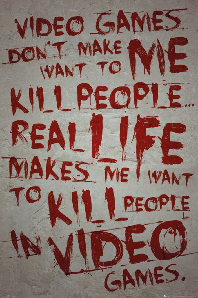 Gaming Video Games - Official Poster. Official Merchandise. Video Games don't make me want to kill people real life makes me want to kill people in video games