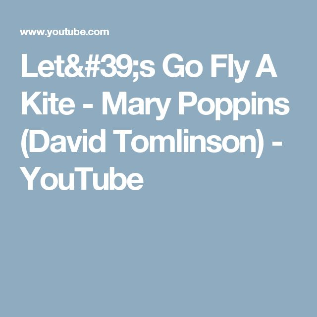 Let's Go Fly A Kite - Mary Poppins (David Tomlinson) - YouTube