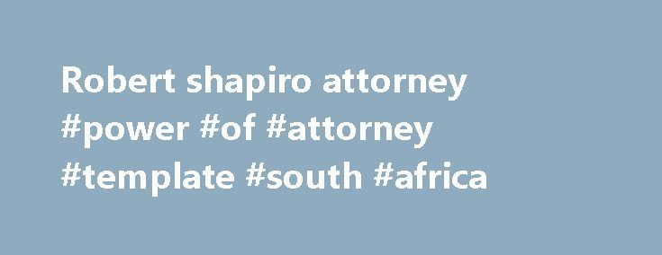 Robert shapiro attorney #power #of #attorney #template #south #africa http://attorney.remmont.com/robert-shapiro-attorney-power-of-attorney-template-south-africa/  #robert shapiro attorney You Were Right: Defense Attorney Robert Shapiro Reveals What O.J. Simpson Whispered To Him Following His Acquittal It was the crime that captivated millions. The trial of O.J. Simpson is perhaps one of the most well publicized criminal hearings the world has ever witnessed, with an astonishing 100 million…