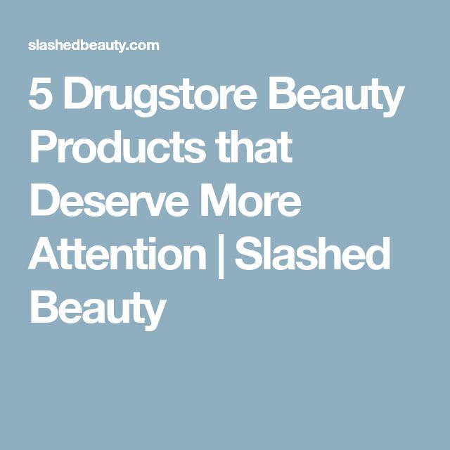 5 Drugstore Beauty Products that Deserve More Attention | Slashed Beauty