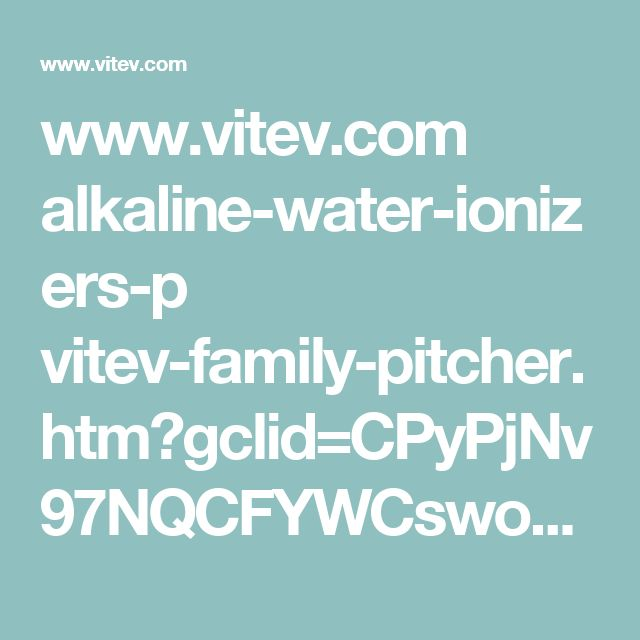 www.vitev.com alkaline-water-ionizers-p vitev-family-pitcher.htm?gclid=CPyPjNv97NQCFYWCswodh68BNw