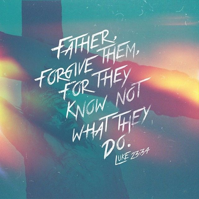 Then said Jesus, Father, forgive them; for they know not what they do. And they parted his raiment, and cast lots. (Luke 23:34 KJV)
