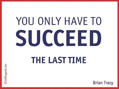 You only have to succes the last time.