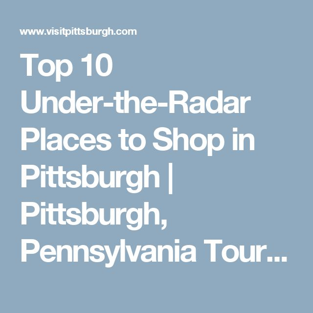 Top 10 Under-the-Radar Places to Shop in Pittsburgh   Pittsburgh, Pennsylvania Tourism   Visit Pittsburgh