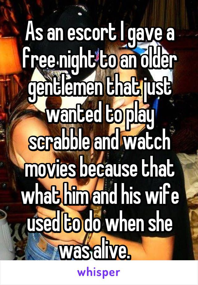 As an escort I gave a free night to an older gentlemen that just wanted to play…
