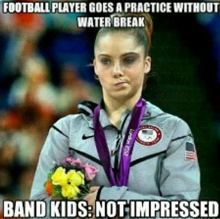 Football player goes a practice with out a water break. Band kids: Not impressed.