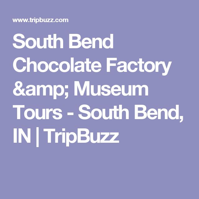 South Bend Chocolate Factory & Museum Tours - South Bend, IN | TripBuzz