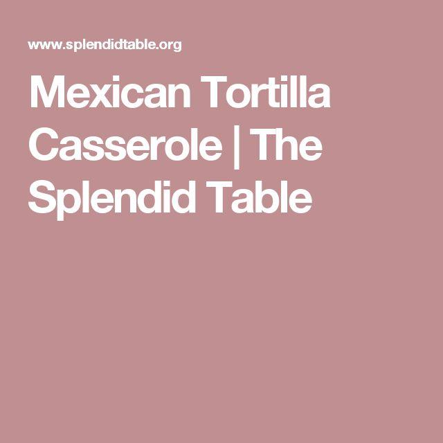 Mexican Tortilla Casserole | The Splendid Table