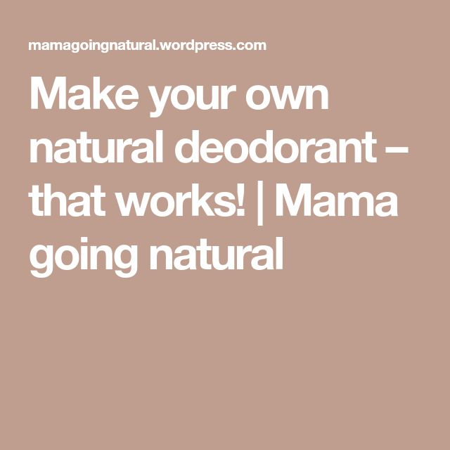 Make your own natural deodorant – that works! | Mama going natural