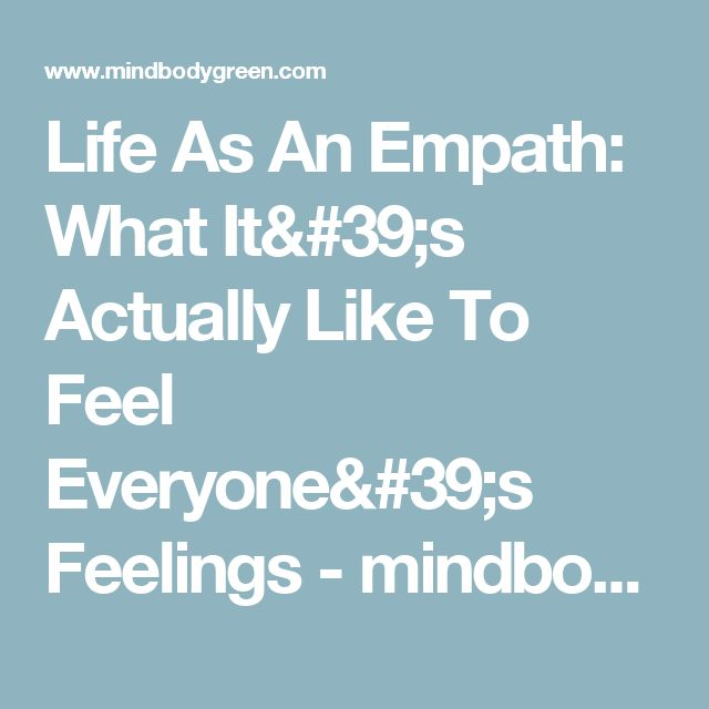 Life As An Empath: What It's Actually Like To Feel Everyone's Feelings - mindbodygreen