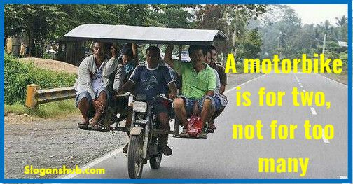 A motorbike is for two, not for too many - Road Safety Slogans