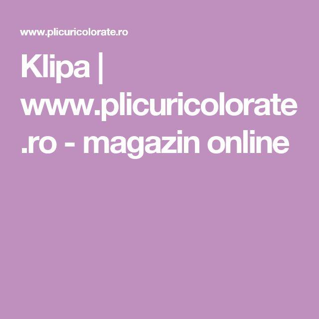 Klipa | www.plicuricolorate.ro - magazin online