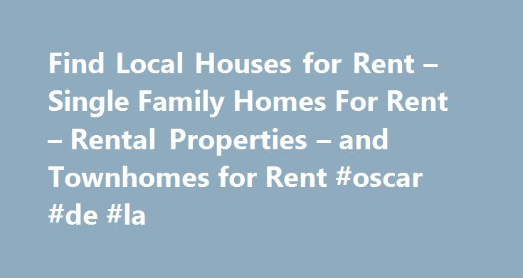 Find Local Houses for Rent – Single Family Homes For Rent – Rental Properties – and Townhomes for Rent #oscar #de #la http://renta.nef2.com/find-local-houses-for-rent-single-family-homes-for-rent-rental-properties-and-townhomes-for-rent-oscar-de-la/  #find houses for rent # Where to Move Jacksonville homes for rent Tampa homes for rent Tallahassee Homes for rent United States Real Estate Pellentesque lorem ultricies odio montes sit non montes odio ridiculus adipiscing? Dignissim sed lorem ac…