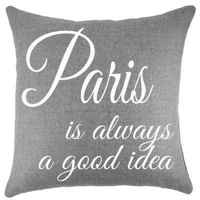 TheWatsonShop Paris Is Always a Good Idea Burlap Throw Pillow Color: Gray