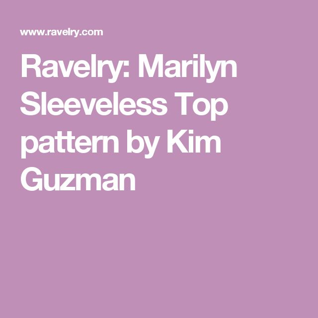 Ravelry: Marilyn Sleeveless Top pattern by Kim Guzman