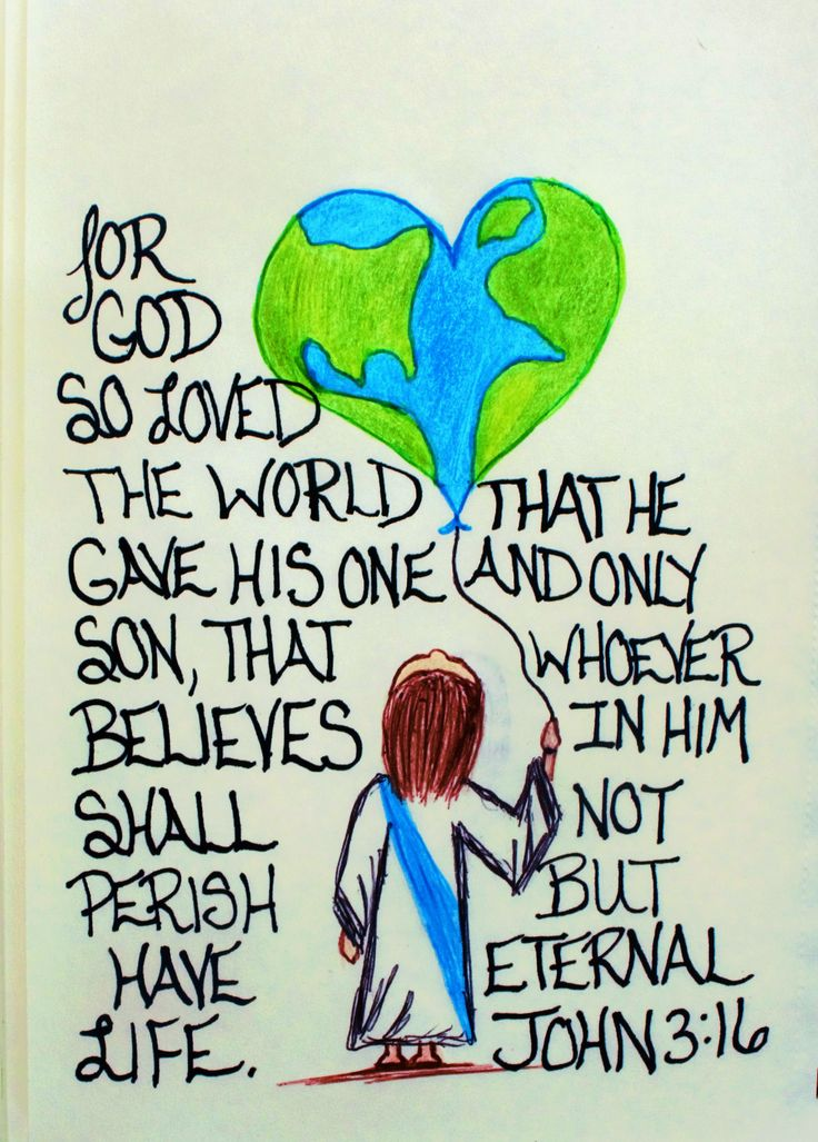 """For God so loved the world that he gave his one and only son that whoever believes in him shall not perish but have eternal life."" (Scripture Doodle of encouragement)"