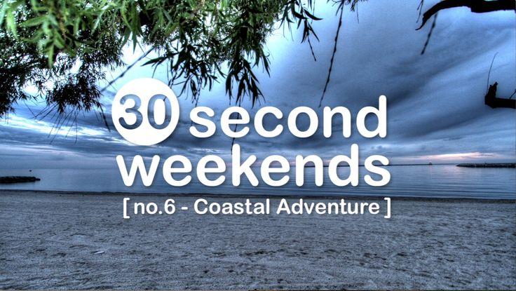 30 Second Weekends No. 6 - Coastal Adventure.