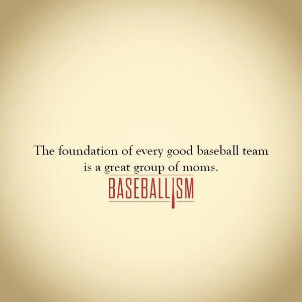 """""""The foundation of every good baseball team is a good group of moms."""" #Baseballism"""