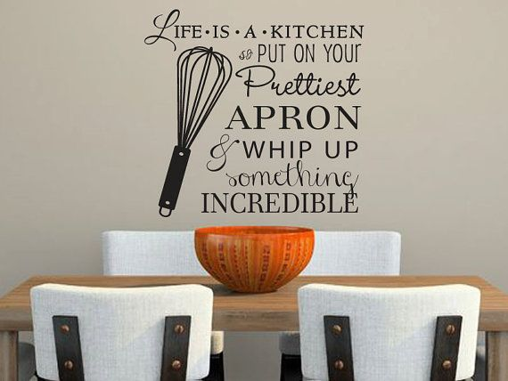 """Life is a kitchen so put on your prettiest apron and whip up something INCREDIBLE"" -- Would look cute on wall behind dining table"